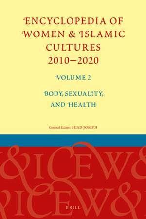 Encyclopedia of Women & Islamic Cultures 2010-2020, Volume 2: Body, Sexuality, and Health de Suad Joseph
