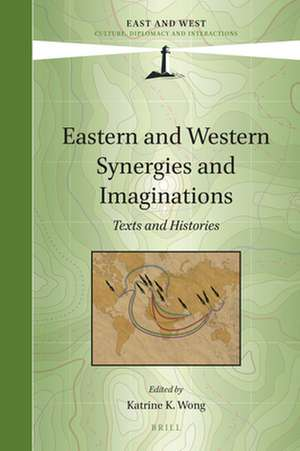 Eastern and Western Synergies and Imaginations: Texts and Histories de Katrine Wong