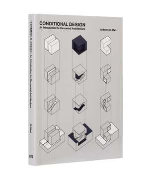 Conditional Design: An introduction to elemental architecture de Anthony di Mari