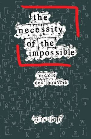 The Necessity of the Impossible: Philosophy's Quest for Radical Change de Nicole Des Bouvrie