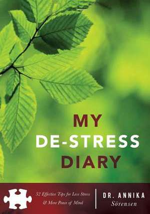 My de-Stress Diary:  52 Effective Tips for Less Stress & More Peace of Mind de Annika Sorensen