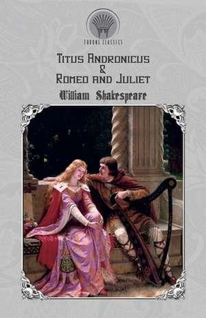 Titus Andronicus & Romeo and Juliet de William Shakespeare