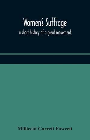 Women's suffrage; a short history of a great movement de Millicent Garrett Fawcett