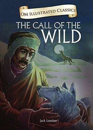 Om Illustrated Classics the Call of the Wild de Jack London