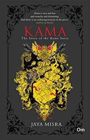 Kama the Story of Kama Sutra de Jaya Misra