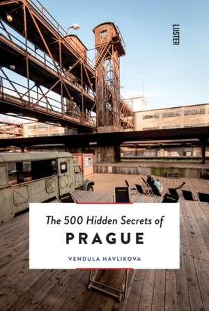 500 Hidden Secrets of Prague de Vendula Havlikova