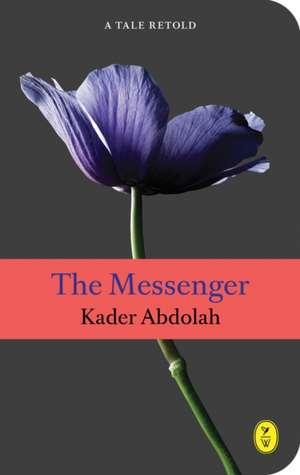 The Messenger: A Tale Retold de Kader Abdolah