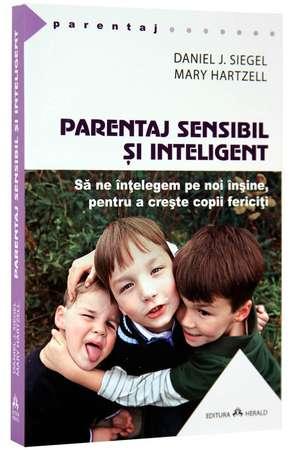 Parentaj sensibil si inteligent - Sa ne intelegem mai profund pe noi insine ca sa putem creste copii fericiti. de Daniel Siegel