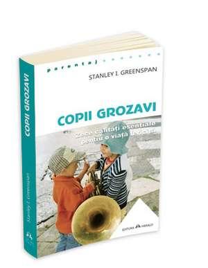 Copii Grozavi - Zece calitati esentiale pentru o viata fericita de Stanley I Greenspan
