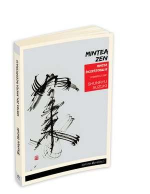 Mintea Zen, Mintea Incepatorului de Shunryu Suzuki