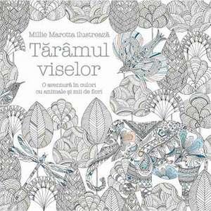Tărâmul viselor. O aventura în culori cu animale și mii de flori de Millie Marotta