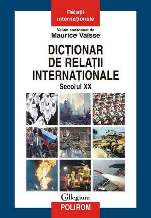 Dictionar de relatii internationale.  Secolul XX de Maurice Vaisse (coord.)