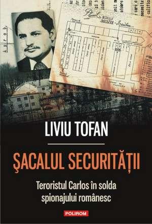 Sacalul Securitatii. Teroristul Carlos in solda spionajului romanesc de Liviu Tofan