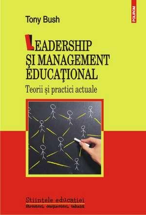 Leadership si management educational. Teorii si practici actuale de Tony Bush