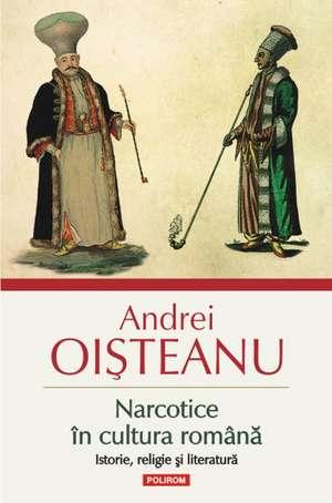 Narcotice in cultura romana. Istorie, religie si literatura de Andrei Oisteanu