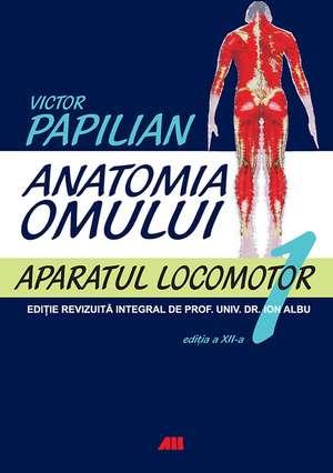 ANATOMIA OMULUI, VOL. I APARATUL LOCOMOTOR de Victor Papilian