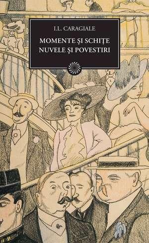 Momente si schite: Nuvele si povestiri de I. L. Caragiale