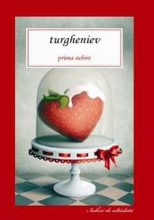 PRIMA IUBIRE de Ivan Sergheevici Turgheniev