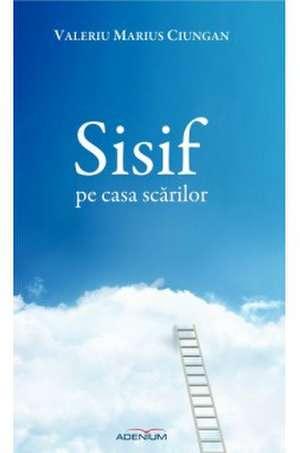 Sisif pe casa scărilor de Valeriu Marius Ciungan