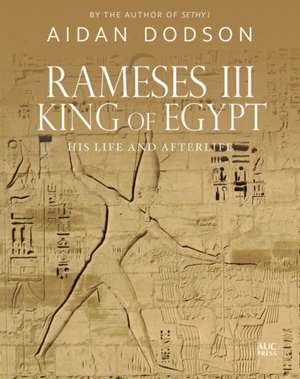 Rameses III, King of Egypt: His Life and Afterlife de Aidan Dodson