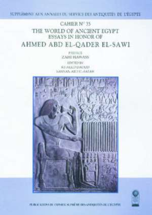 "The World of Ancient Egypt: ""Essays in Honor of Ahmed Abd El-Qader El-Sawi Cahier"" de KHALED ABDALLA DAOUD"