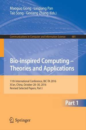 Bio-inspired Computing – Theories and Applications: 11th International Conference, BIC-TA 2016, Xi'an, China, October 28-30, 2016, Revised Selected Papers, Part I de Maoguo Gong