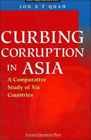 Curbing Corruption in Asia:  A Comparative Study of Six Countries de Jon S. T. Quah