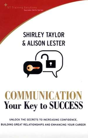 Communication: Your Key to Success: Unlock the Secrets That Will Increase Productivity and Propel You to a Brighter, More Fulfilling Future de Shirley Taylor