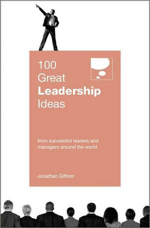100 Great Leadership Ideas:  From Successful Leaders and Managers Around the World de Jonathan Gifford