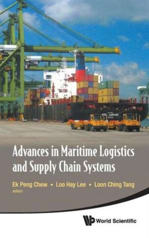Advances in Maritime Logistics and Supply Chain Systems de Ek Peng Chew