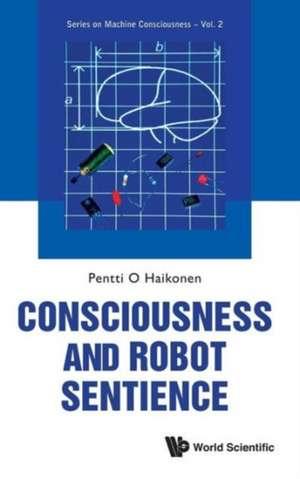 Consciousness and Robot Sentience de Pentti O. Haikonen