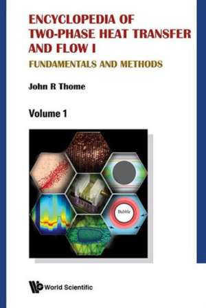 Encyclopedia of Two-Phase Heat Transfer and Flow I:  Fundamentals and Methods (a 4-Volume Set) de John R. Thome