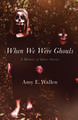 When We Were Ghouls: A Memoir of Ghost Stories