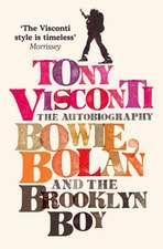 Tony Visconti:  Bowie, Bolan and the Brooklyn Boy