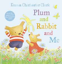 Plum and Rabbit and Me (Humber and Plum, Book 3):  A Boy Eager to Please. the Man Who Destroyed His Childhood. the Love That Overcame It.