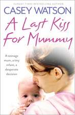 A Last Kiss for Mummy:  The True Story of a Terrified Child Whose Silence Spoke Volumes