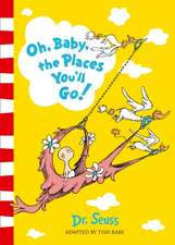 Seuss, D: Oh, Baby, The Places You'll Go!