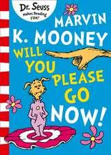 Seuss, D: Marvin K. Mooney will you Please Go Now!