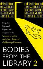 Bodies from the Library 2: Forgotten Stories of Mystery and Suspense by the Queens of Crime and Other Masters of Golden Age Detection