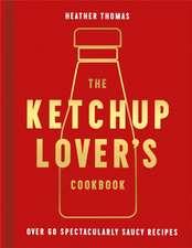 Ketchup Lover's Cookbook