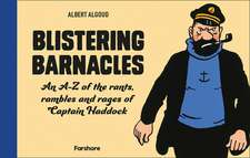 Blistering Barnacles: An A-Z of Rants, Rambles and Rages of Captain Haddock