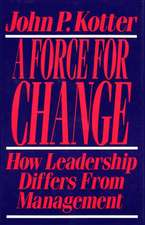 Force for Change:  How Leadership Differs from Management