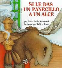 Si le das un panecillo a un alce: If You Give a Moose a Muffin (Spanish edition)