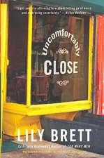 Uncomfortably Close: A Novel