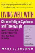 Living Well with Chronic Fatigue Syndrome and Fibromyalgia: What Your Doctor Doesn't Tell You...That You Need to Know