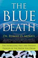 The Blue Death: The Intriguing Past and Present Danger of the Water You Drink
