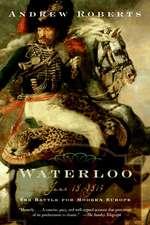 Waterloo: June 18, 1815: The Battle for Modern Europe