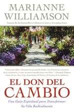 Don del Cambio, El: Una Guia Espiritual para Transformar Su Vida Radicalmente