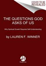 The Questions God Asks of Us: Why Spiritual Growth Requires Self-Understanding