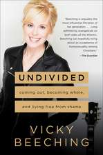 Undivided: Rejecting Shame, Embracing Vulnerability, and Discovering the Power of Radical Authenticity
